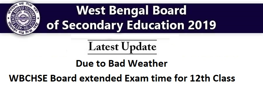 Due to Bad Weather WBCHSE Board extended Exam time for 12th Class